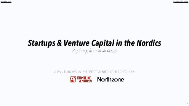 1 frontline.vc Startups & Venture Capital in the Nordics Big things from small places A PAN EUROPEAN PERSPECTIVE BROUGHT T...