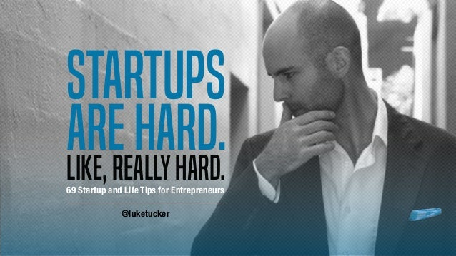 Startups Like,reallyhard. arehard. 69 Startup and Life Tips for Entrepreneurs @luketucker