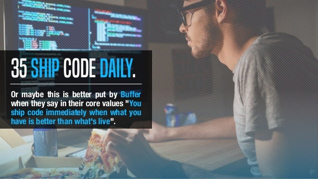 """Or maybe this is better put by Buffer when they say in their core values """"You ship code immediately when what you have is ..."""