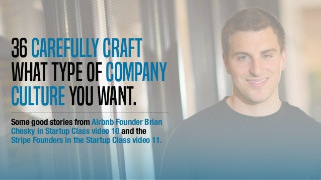 36Carefullycraft whattypeofcompany cultureyouwant. Some good stories from Airbnb Founder Brian Chesky in Startup Class vid...