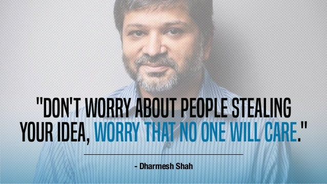 """Don'tworryaboutpeoplestealing youridea,worrythatnoonewillcare."" - Dharmesh Shah"