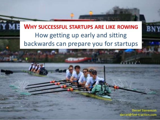 WHY SUCCESSFUL STARTUPS ARE LIKE ROWING  How getting up early and sitting  backwards can prepare you for startups  Daniel ...