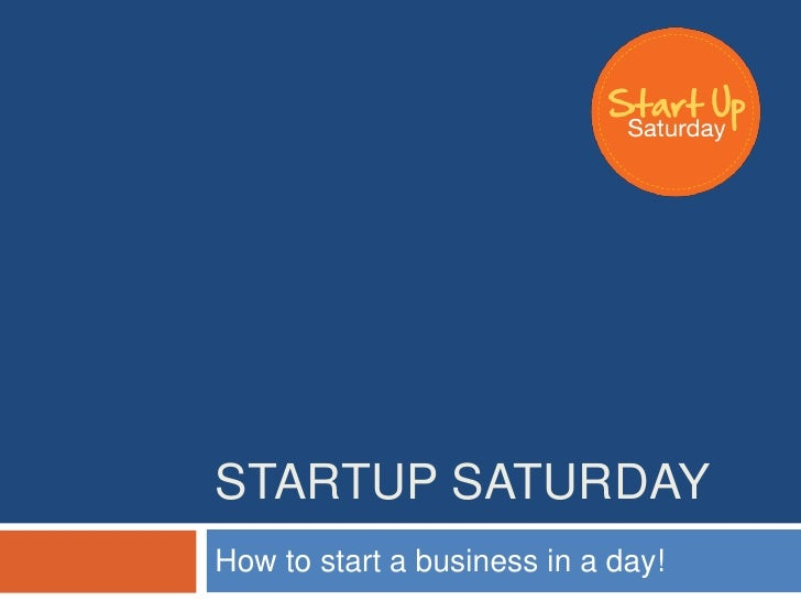 STARTUP SATURDAYHow to start a business in a day!