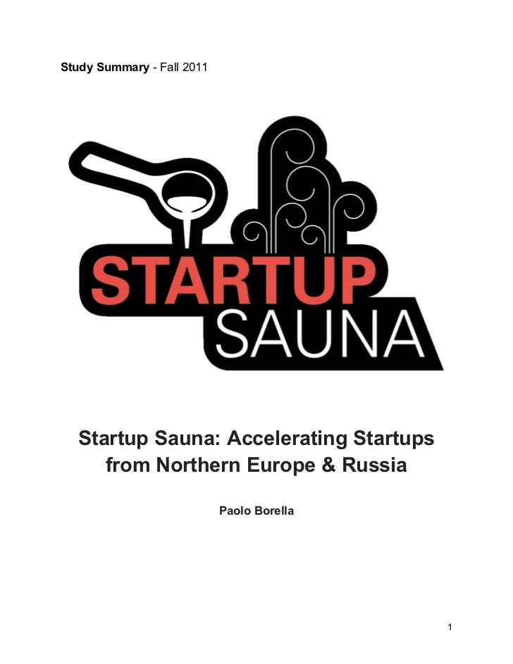 Study Summary - Fall 2011   Startup Sauna: Accelerating Startups      from Northern Europe & Russia                       ...