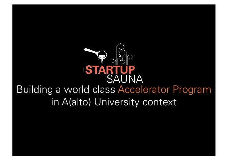 Building a world class Accelerator Program        in A(alto) University context