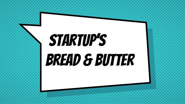 Startup's Bread & Butter