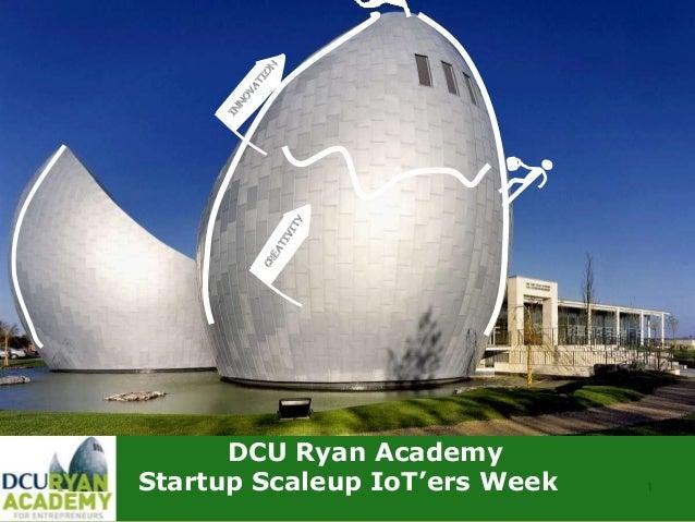 1 DCU Ryan Academy Startup Scaleup IoT'ers Week