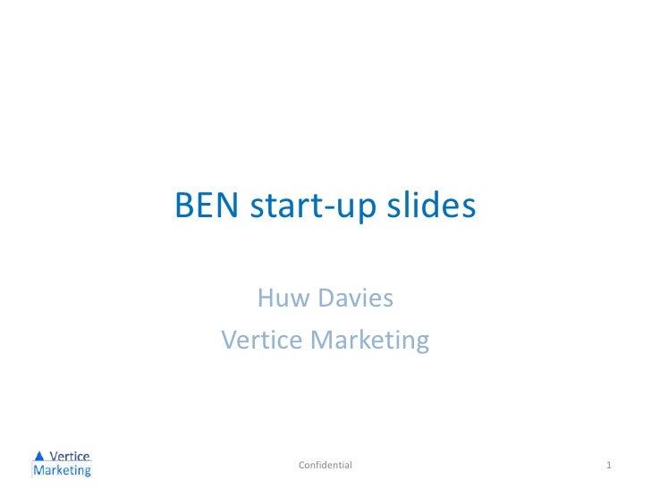 BEN start-up slides<br />Huw Davies<br />Vertice Marketing<br />Confidential<br />1<br />