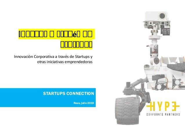 Innovar a través de Startups Innovación Corporativa a través de Startups y otras iniciativas emprendedoras STARTUPS CONNEC...