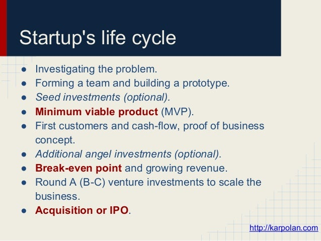 Startups life cycle●   Investigating the problem.●   Forming a team and building a prototype.●   Seed investments (optiona...