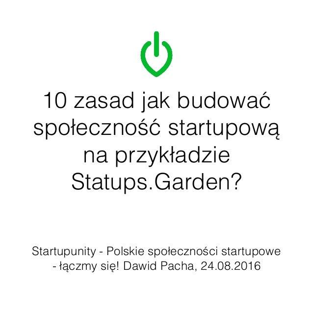 10 zasad jak budować społeczność startupową na przykładzie Statups.Garden? Startupunity - Polskie społeczności startupowe ...