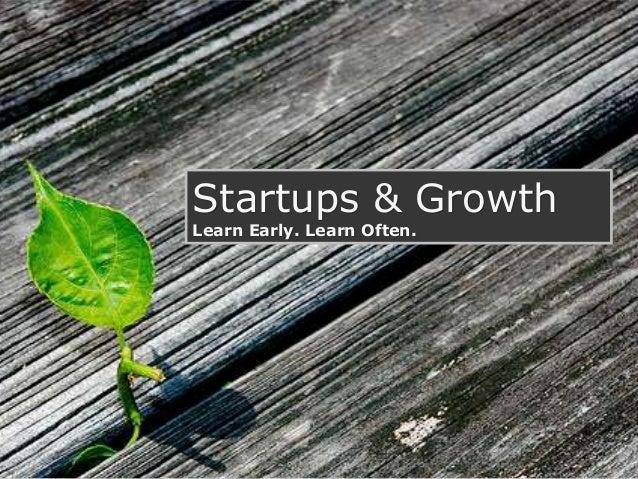 Startups & Growth Learn Early. Learn Often.