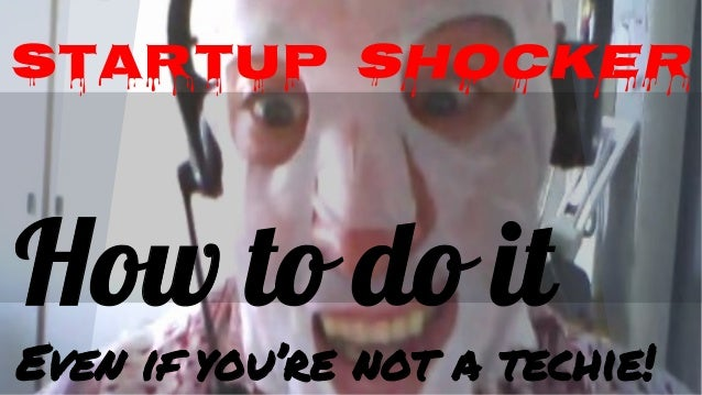 STARTUP SHOCKER  How to do it Even if you're not a techie!