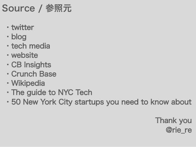 Source / 参照元 ・twitter ・blog ・tech media ・website ・CB Insights ・Crunch Base ・Wikipedia ・The guide to NYC Tech ・50 New York ...