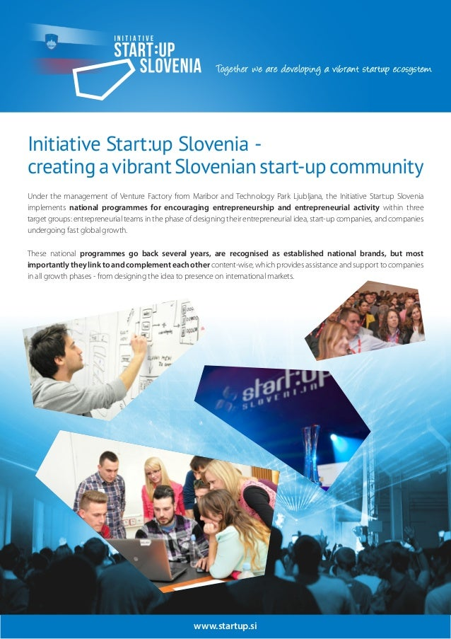 www.startup.si Initiative Start:up Slovenia - creating a vibrant Slovenian start-up community Under the management of Vent...