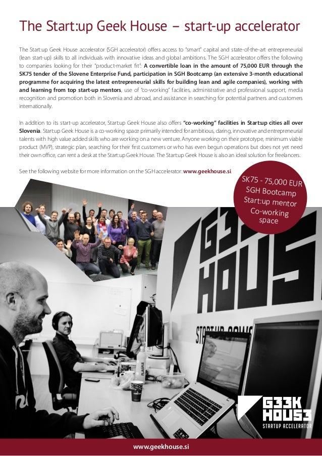 www.geekhouse.si The Start:up Geek House – start-up accelerator The Start:up Geek House accelerator (SGH accelerator) offe...