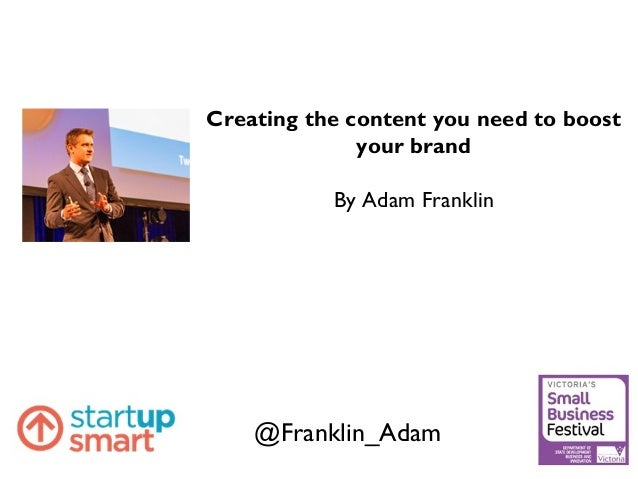 @Franklin_Adam Creating the content you need to boost your brand By Adam Franklin