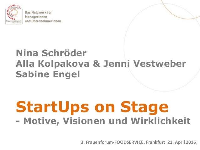 Nina Schröder Alla Kolpakova & Jenni Vestweber Sabine Engel StartUps on Stage - Motive, Visionen und Wirklichkeit 3. Fraue...
