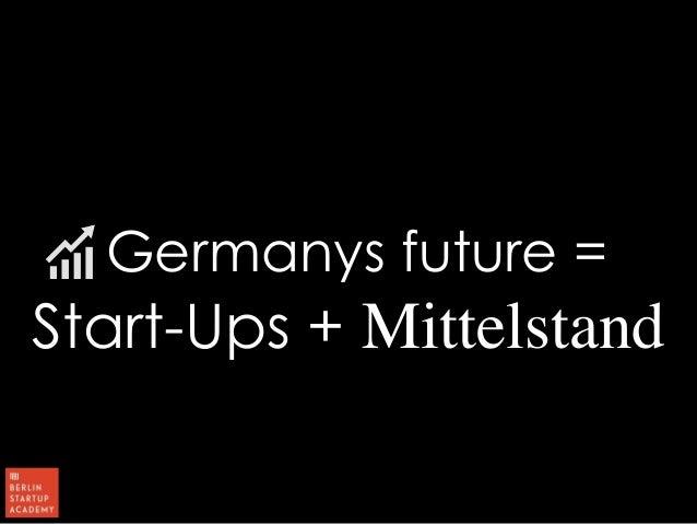 Germanys future =  Start-Ups + Mittelstand