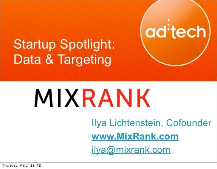 Startup Spotlight:      Data & Targeting                         Ilya Lichtenstein, Cofounder                         www....