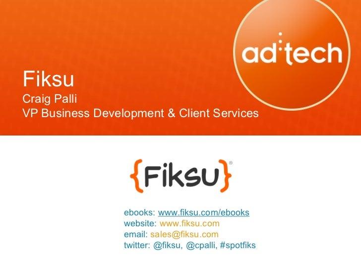 FiksuCraig PalliVP Business Development & Client Services                 ebooks: www.fiksu.com/ebooks                 web...