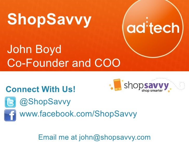 ShopSavvyJohn BoydCo-Founder and COOConnect With Us!   @ShopSavvy   www.facebook.com/ShopSavvy       Email me at john@shop...