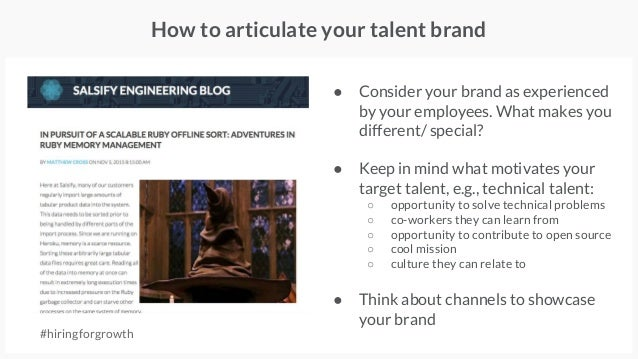 How to articulate your talent brand ● Consider your brand as experienced by your employees. What makes you different/ spec...