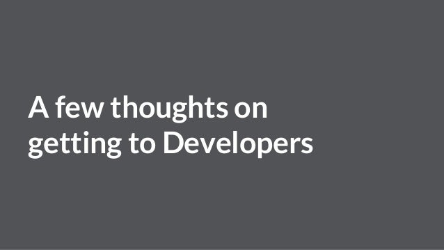 A few thoughts on getting to Developers