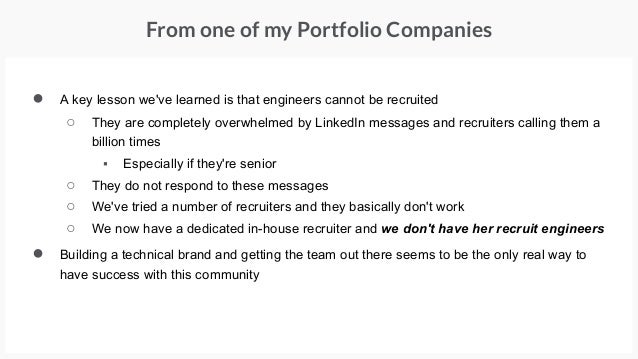 ● A key lesson we've learned is that engineers cannot be recruited ○ They are completely overwhelmed by LinkedIn messages ...