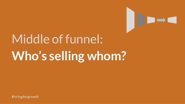 Middle of funnel: Who's selling whom? #hiringforgrowth