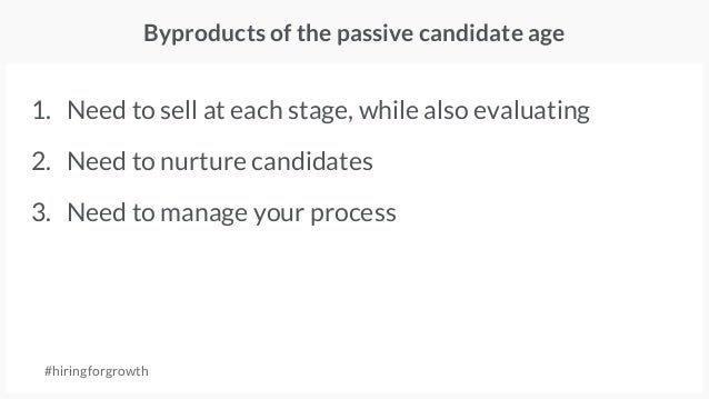1. Need to sell at each stage, while also evaluating 2. Need to nurture candidates 3. Need to manage your process Byproduc...