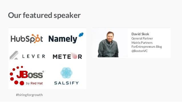 - Our featured speaker David Skok General Partner Matrix Partners ForEntrepreneurs Blog @BostonVC #hiringforgrowth
