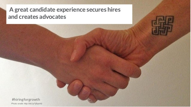 A great candidate experience secures hires and creates advocates #hiringforgrowth Photo credit: http://bit.ly/1j6qmh3