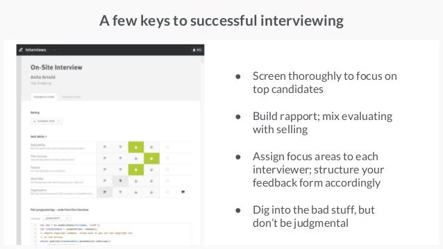 A few keys to successful interviewing ● Screen thoroughly to focus on top candidates ● Build rapport; mix evaluating with ...