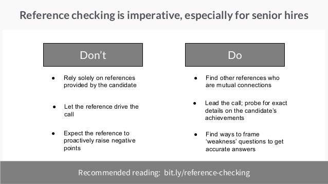 Reference checking is imperative, especially for senior hires Don't Do ● Rely solely on references provided by the candida...