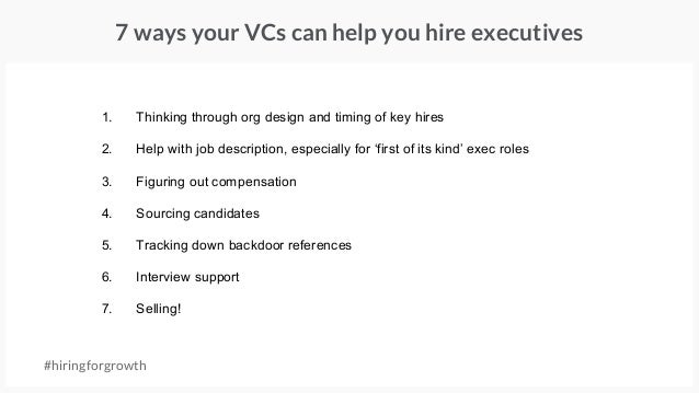 7 ways your VCs can help you hire executives #hiringforgrowth 1. Thinking through org design and timing of key hires 2. He...
