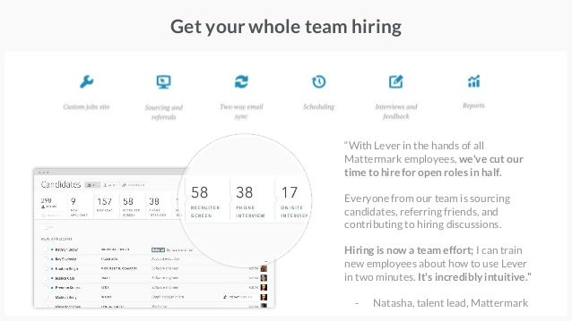 """Get your whole team hiring """"With Lever in the hands of all Mattermark employees, we've cut our time to hire for open roles..."""