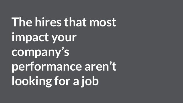 The hires that most impact your company's performance aren't looking for a job