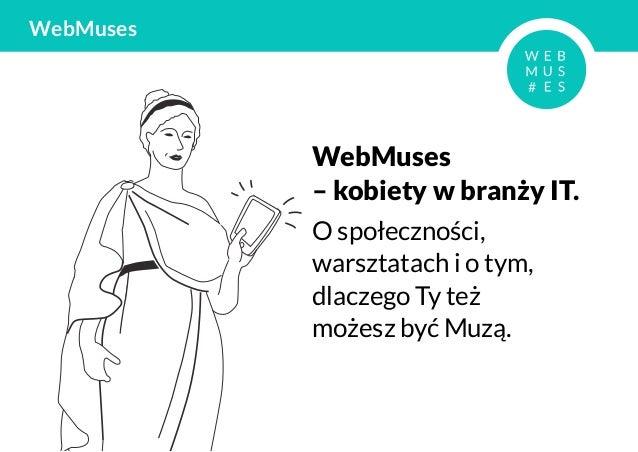 WebMuses           WebMuses           – kobiety w branży IT.           O społeczności,           warsztatach i o tym,     ...
