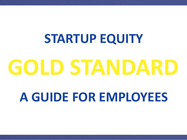 GOLD STANDARD A GUIDE FOR EMPLOYEES STARTUP EQUITY