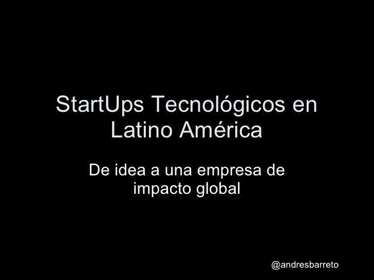 StartUps Tecnológicos en Latino América De idea a una empresa de impacto global