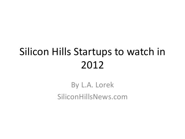 Silicon Hills Startups to watch in 2012 By L.A. Lorek SiliconHillsNews.com