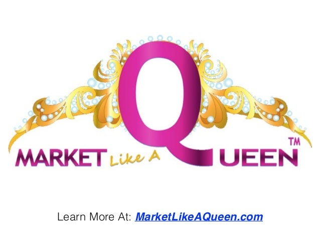 Learn More At: MarketLikeAQueen.com