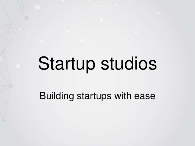 Startup studios Building startups with ease