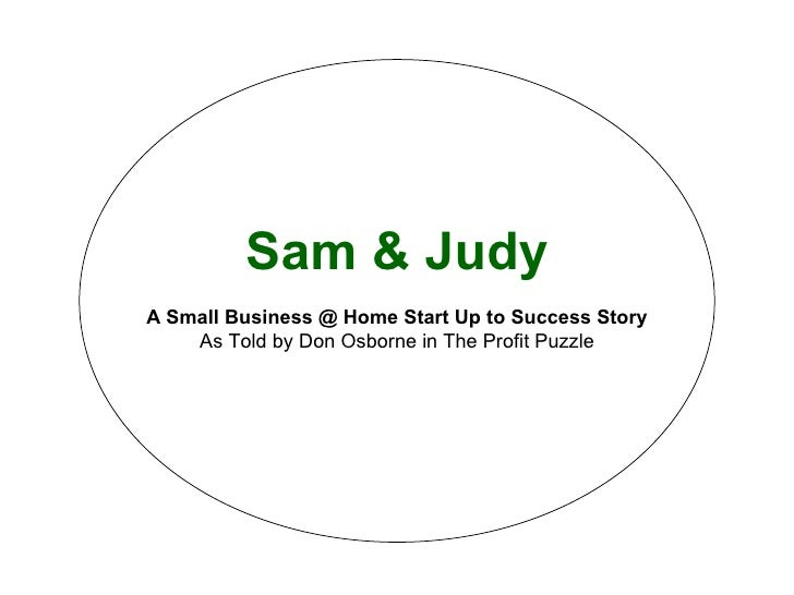 Sam & Judy A Small Business @ Home Start Up to Success Story As Told by Don Osborne in The Profit Puzzle