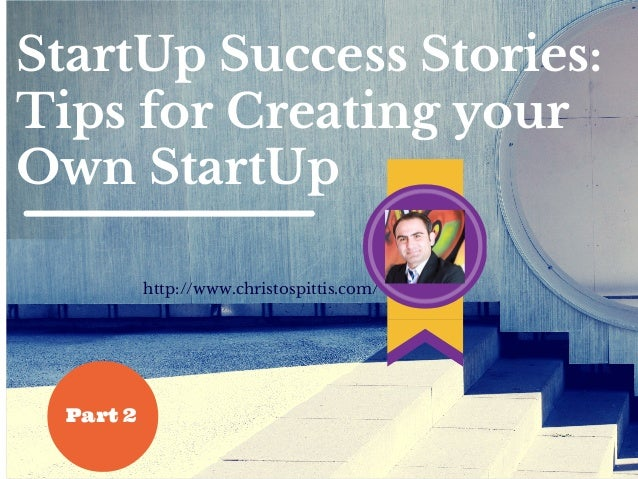 StartUp Success Stories: Tips for Creating your Own StartUp http://www.christospittis.com/ brand Part 2