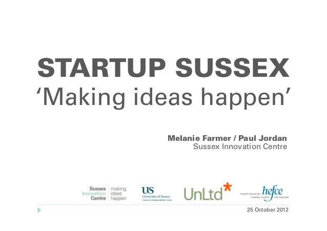 STARTUP SUSSEX'Making ideas happen'          Melanie Farmer / Paul Jordan               Sussex Innovation Centre          ...