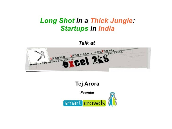 <ul><ul><li>Long Shot  in a  Thick Jungle : </li></ul></ul><ul><ul><li>Startups  in  India </li></ul></ul><ul><ul><li>Talk...