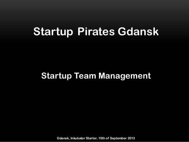Startup Pirates Gdansk Startup Team Management Gdansk, Inkubator Starter, 15th of September 2013