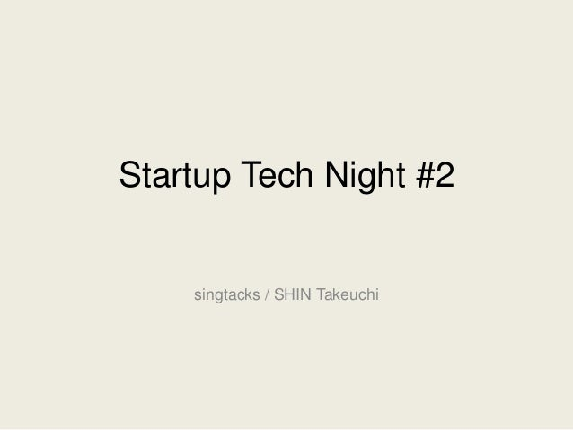 Startup Tech Night #2 singtacks / SHIN Takeuchi